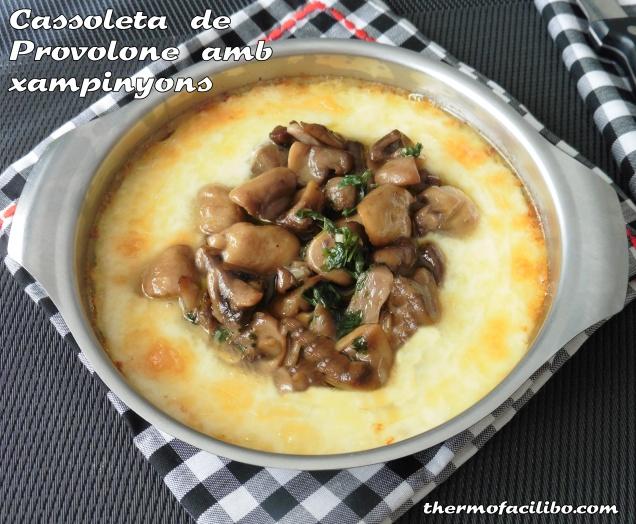 Cassoleta de Provolone amb xampinyons..