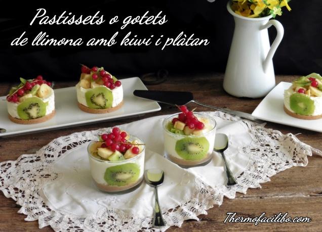 Pastissets o gotets de llimoma amb kiwi i plàtan